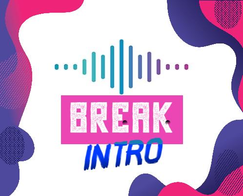 Break Intros